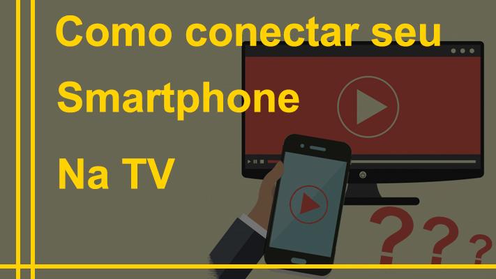 Como conectar seu smartphone na TV?
