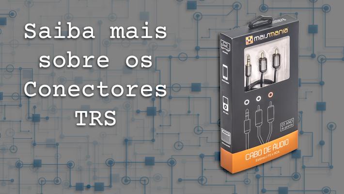 Saiba mais sobre os Conectores TRS